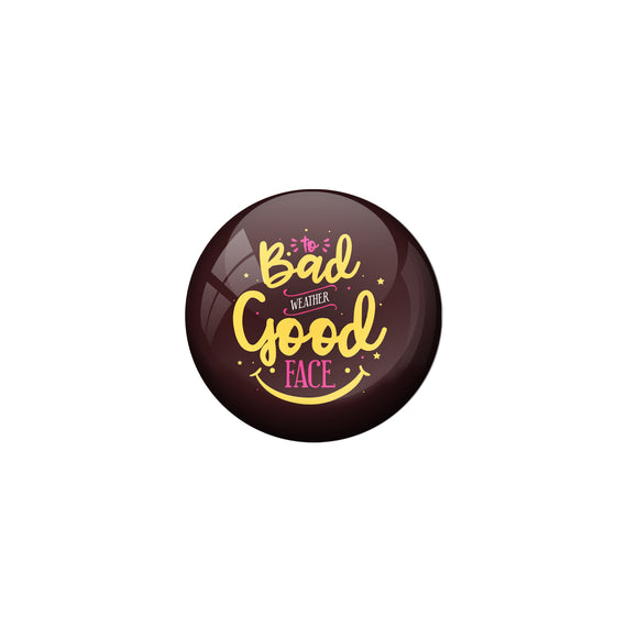 AVI Brown Metal Pin Badges with Positive Quotes To bad weather good face Design