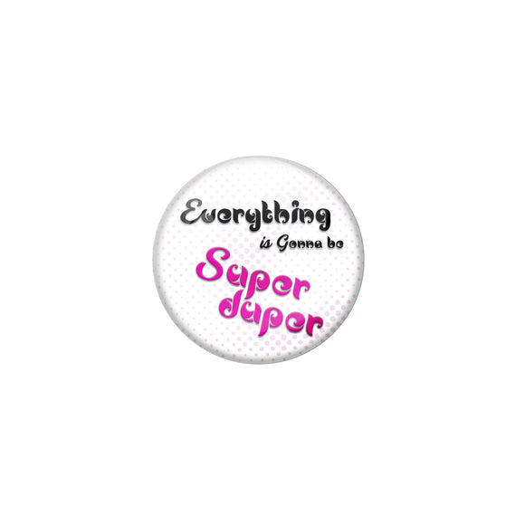 AVI Pin Badges with White Everything gone to be super duper Quote Deisgn Pack of 1
