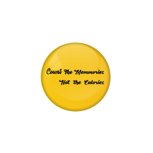 AVI Metal Yellow Colour Pin Badges With Count the memories Not the calories Design