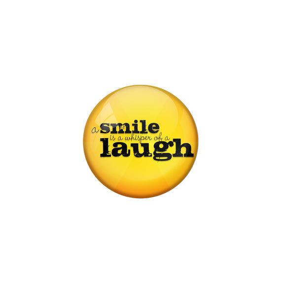 AVI Pin Badges with Yellow A smile is a whisper of laugh Quote Deisgn Pack of 1