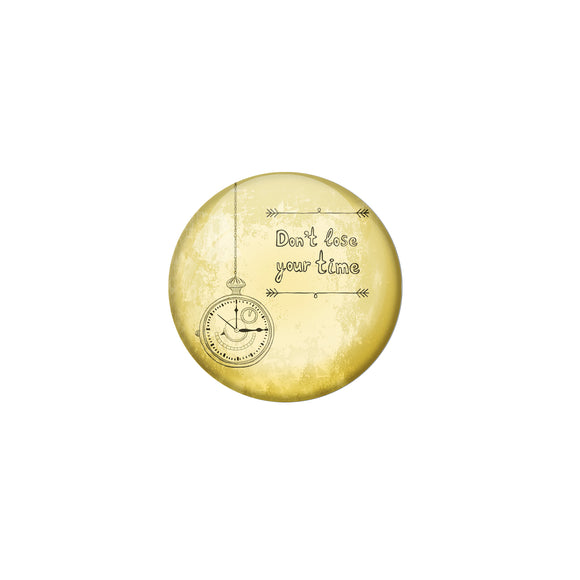 AVI Yellow Metal Pin Badges with Positive Quotes Dont lose your time Design
