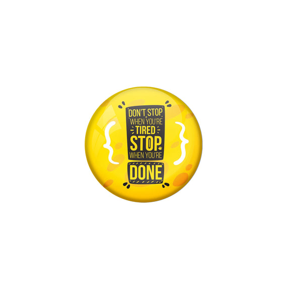 AVI Yellow Metal Pin Badges with Positive Quotes Dont stop when you are tired stop when you are done Design
