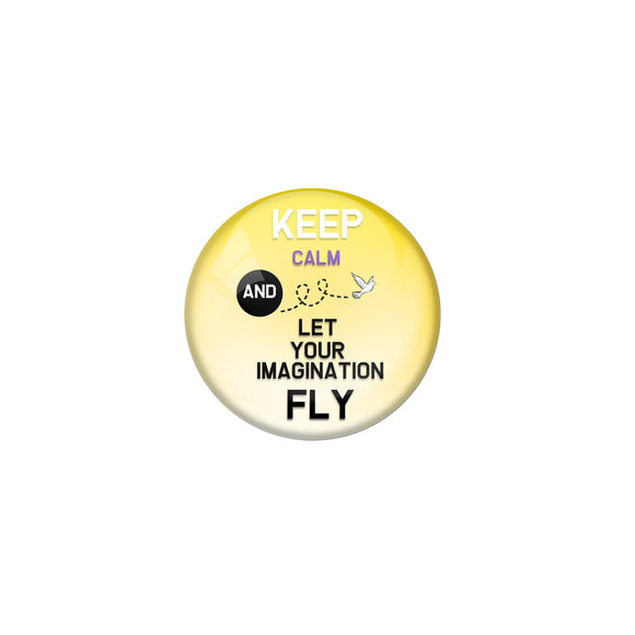 AVI Pin Badges with Yellow Keep Calm and let your imagination fly Quote Deisgn Pack of 1