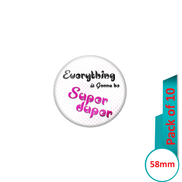 AVI Pin Badges with White Everything gone to be super duper Quote Design Pack of 10