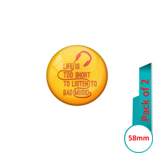 AVI Pin Badges with Yellow Life is too short to listen to bad music Quote Design Pack of 2