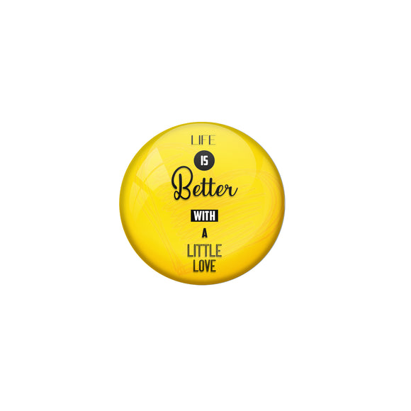 AVI Pin Badges with Yellow Life is better with a little love Quote Deisgn Pack of 1