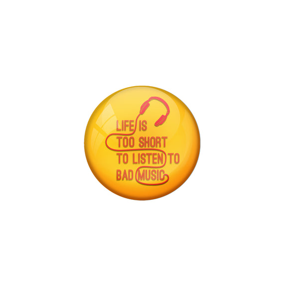 AVI Pin Badges with Yellow Life is too short to listen to bad music Quote Deisgn Pack of 1