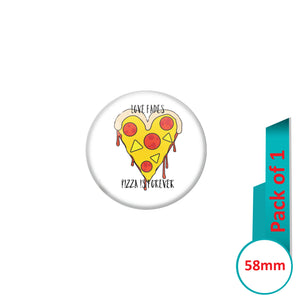 AVI Pin Badges with White Love Fades Pizza is forever Quote Design Pack of 1