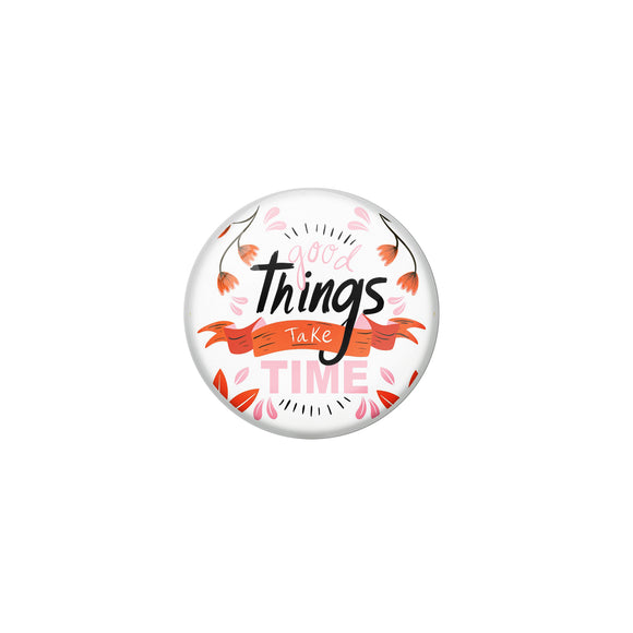 AVI White Metal Pin Badges with Positive Quotes Good things take time Design