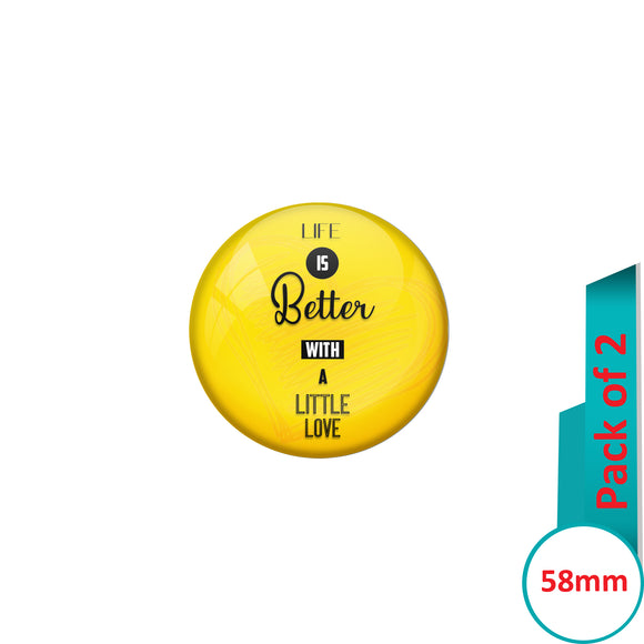 AVI Pin Badges with Yellow Life is better with a little love Quote Design Pack of 2