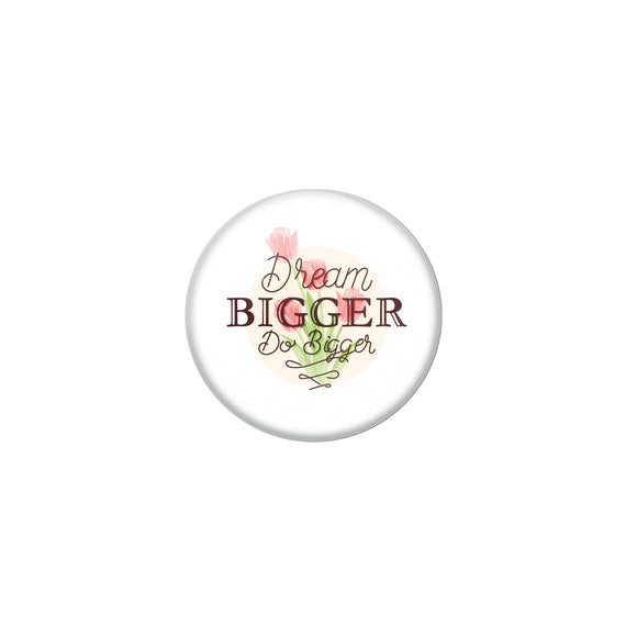AVI White Metal Pin Badges with Positive Quotes Dream Bigger Do bigger Design