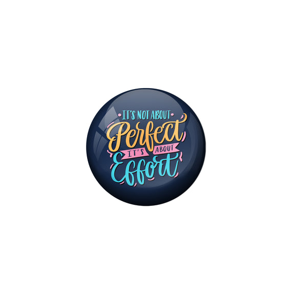 AVI Blue Metal Pin Badges with Positive Quotes Its not about perfect its about effort Design