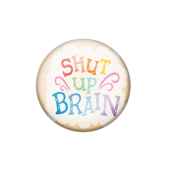 AVI Pin Badges with Multicolor '' Shut Up Brain '' Quote Badge Design