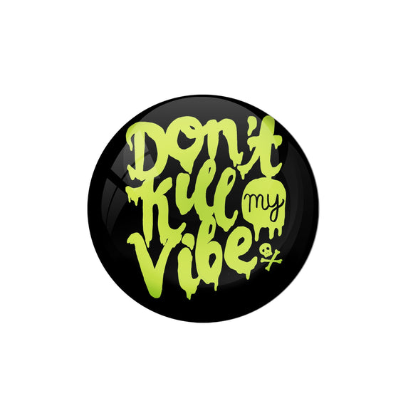 AVI Pin Badges with Multicolor '' Don't Kill My Vibe '' Quote Badge Design
