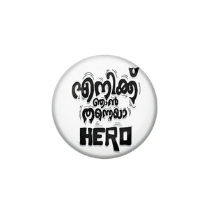 AVI Pin Badges with Multicolor ''Enikk Njan Thanne Hero'' Multicolor Malayalam Quote Design Badge