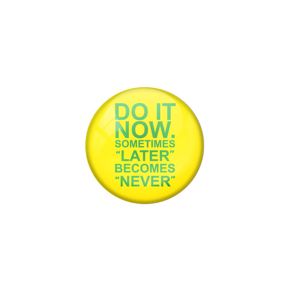 AVI Yellow Colour Metal Badge Do it now sometimes later become never