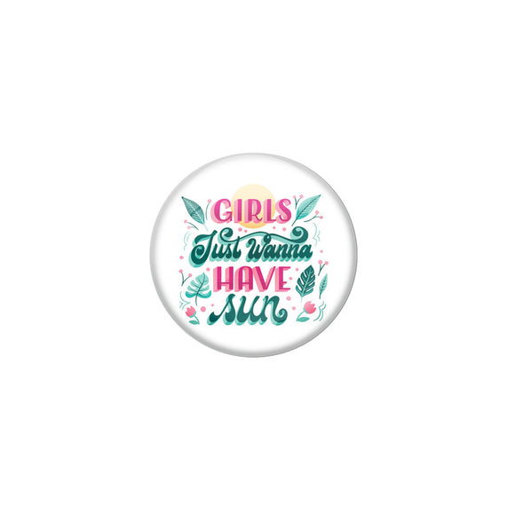 AVI White Colour Metal Fridge Magnet Girls just wanna have sun With Glossy Finish Design