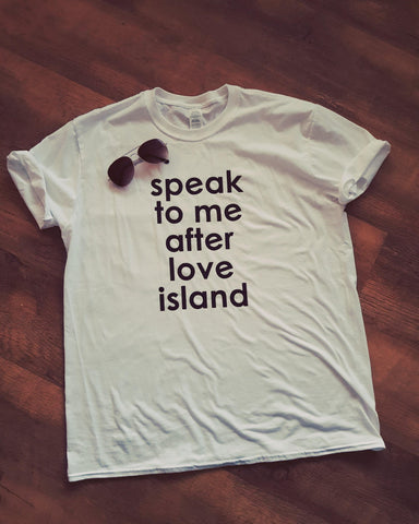 Talk To Me After Love Island T-shirt - Original Life Clothing