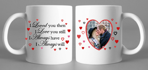 I Loved You Then Photo Mug Valentines Gift Anniversary Gift - Original Life Clothing