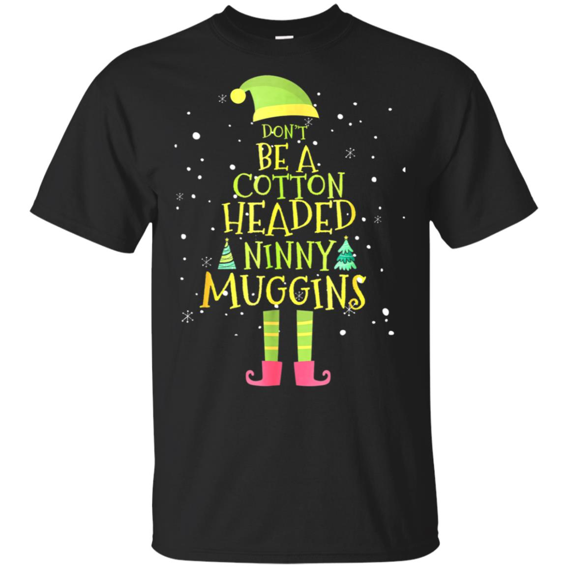 Don't be a Cotton Headed Ninny Muggins Elf Christmas T Shirt