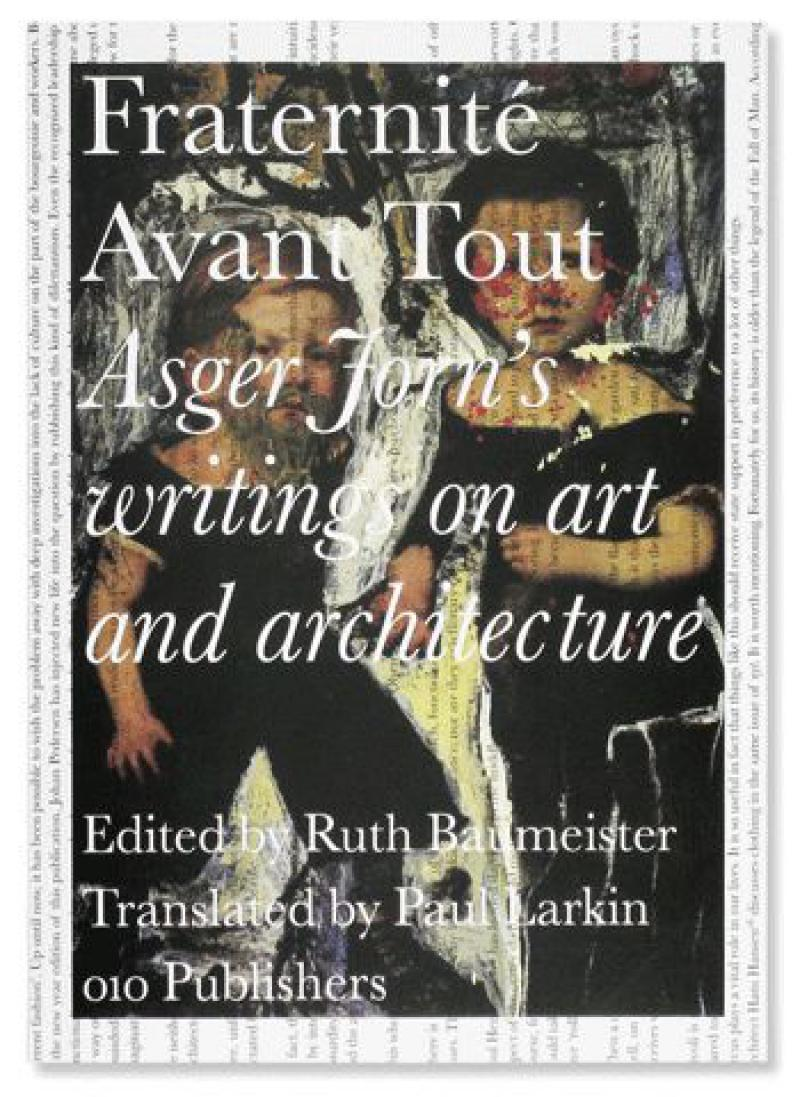 Fraternite Avant Tout — Asger Jorn's Writings on Art & Architecture · €35 · Media > Books · ASGER JORN · CURATED BY EYEDS | eyeds.se