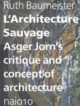 Load image into Gallery viewer, L'architecture Sauvage · Asger Jorn's Critique & Concept of Architecture