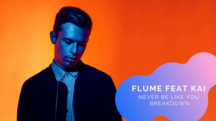 "Flume ""Never Be Like You feat. Kai"" Breakdown"