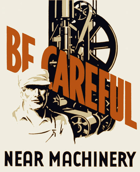 Be Careful Near Machinery