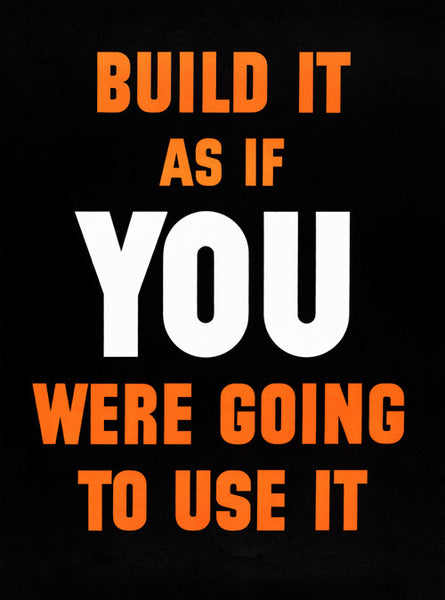 Build It As If You Were Going To Use It
