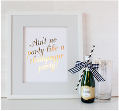 Ain't No Party Like a Champagne Party Foil Poster Print | Gold or Silver