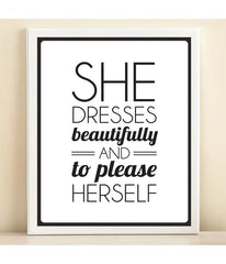 Black and White 'She Dresses Beautifully and to Please Herself' print poster