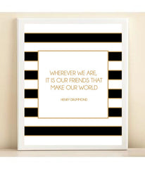 Black, White, & Gold Striped 'Wherever We Are, It Is Our Friends That Make Our World' print poster