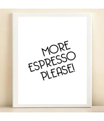 Black & White 'More Espresso Please!' print poster