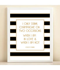 Coco Chanel 'I Only Drink Champagne on Two Occasions. When I am in Love & When I am not' Print Poster