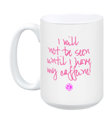 I will not be seen until I have my caffeine coffee mug