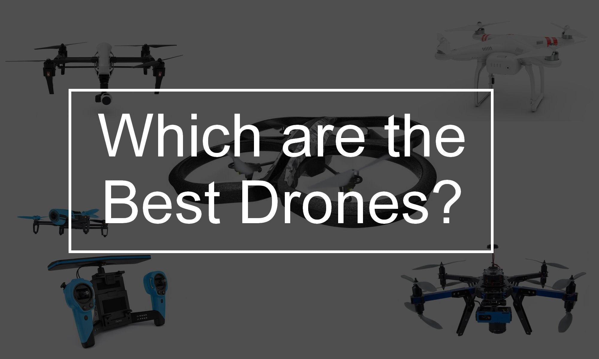 Which are the best Drones?