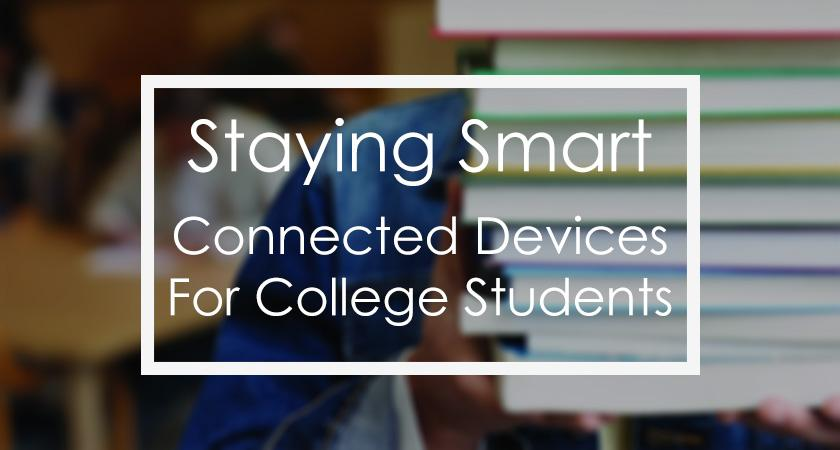 Staying Smart: Connected Devices For College Students