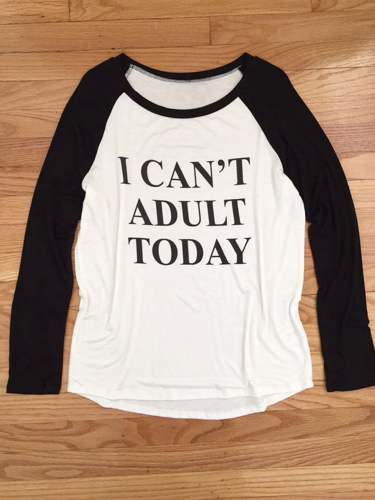 I Can't Adult Today Baseball Top - deloom