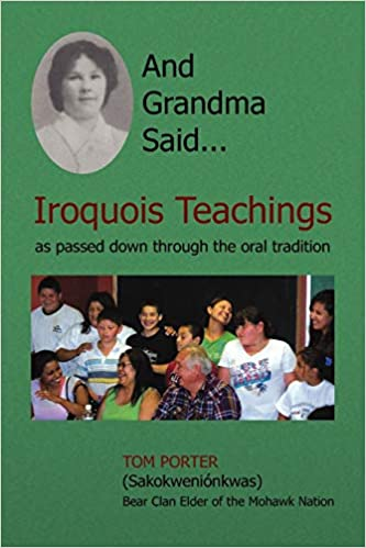 And Grandma Said... Iroquois Teachings: as passed down through the oral tradition