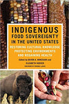 Indigenous Food Sovereignty in the United States: Restoring Cultural Knowledge, Protecting Environments, and Regaining Health