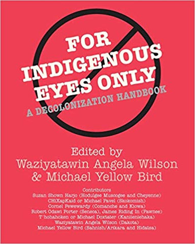For Indigenous Eyes Only: A Decolonization Handbook