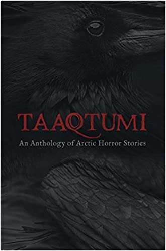 Taaqtumi: An Anthology of Arctic Horror Stories