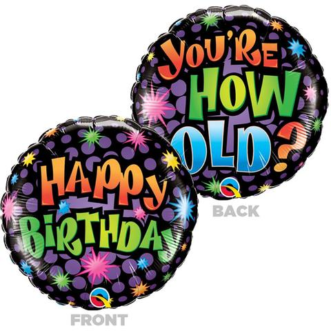 "18"" YOU'RE HOW OLD HAPPY BIRTHDAY FOIL BALLOON"