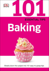 101 Essential Tips: Baking