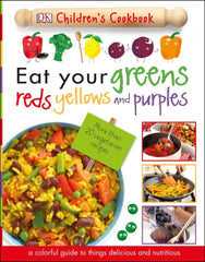 DK Children's Cookbook: Eat Your Greens Reds Yellows and Purples