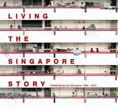 Living The Singapore Story : Celebrating Our 50 YRS 1965 - 2015