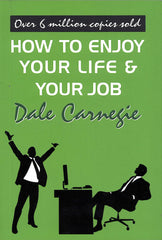 Dale Carnegie: How To Enjoy Your Life & Your Job