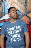 Love Me Before Tee