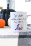 I Get A Little Witchy Without My Magic Potion Mug