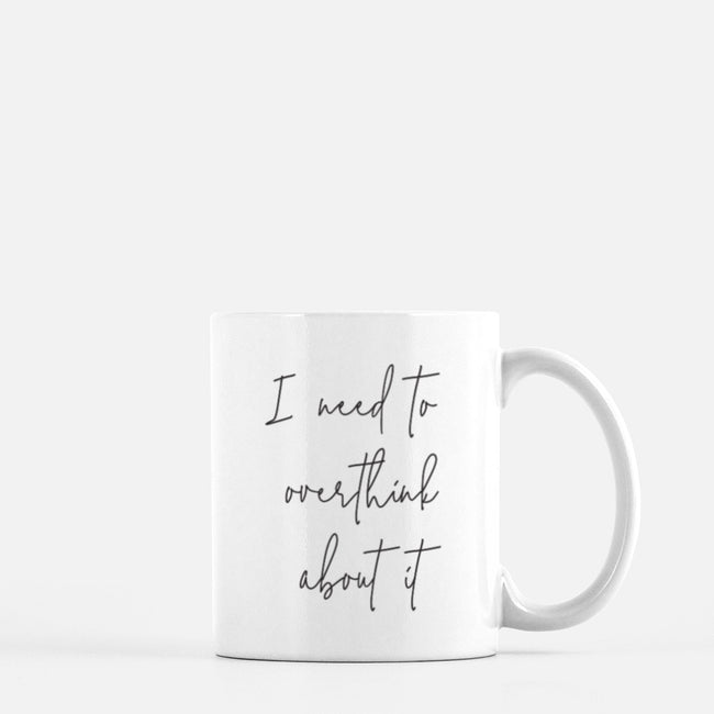 I Need to Overthink About It Mug